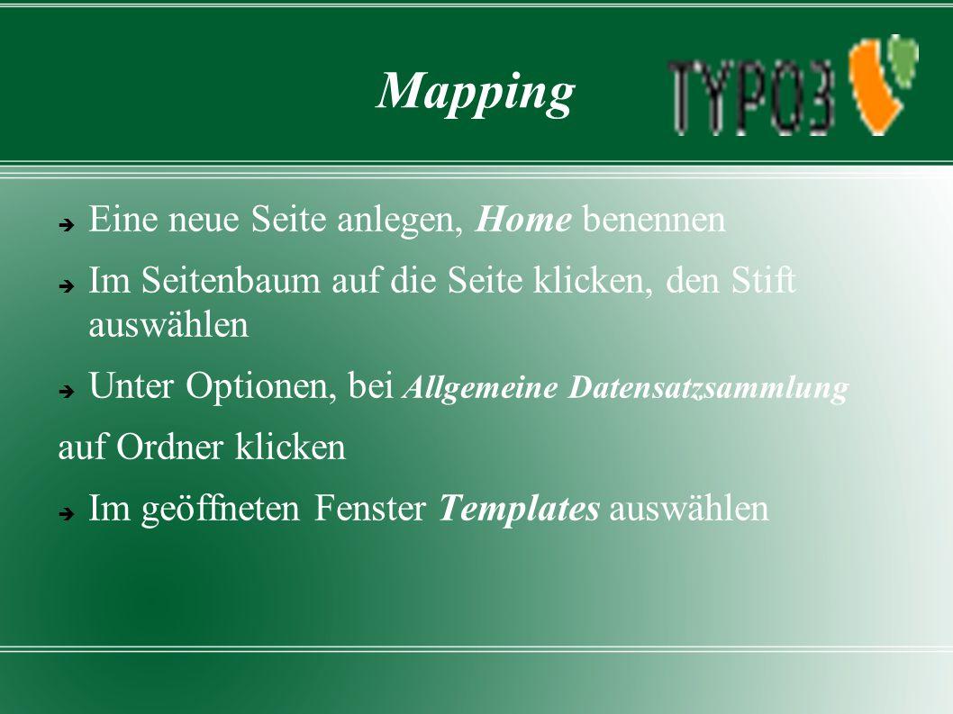 Mapping  Ein Template für Home anlegen  Web – Template – create template for new site  Im Bereich Info/Modify auf das Stiftsymbol neben Setup klicken #Default PAGE object: page = PAGE page.10 = USER page.10.userFunc = tx_Templavoila_pil->main_page