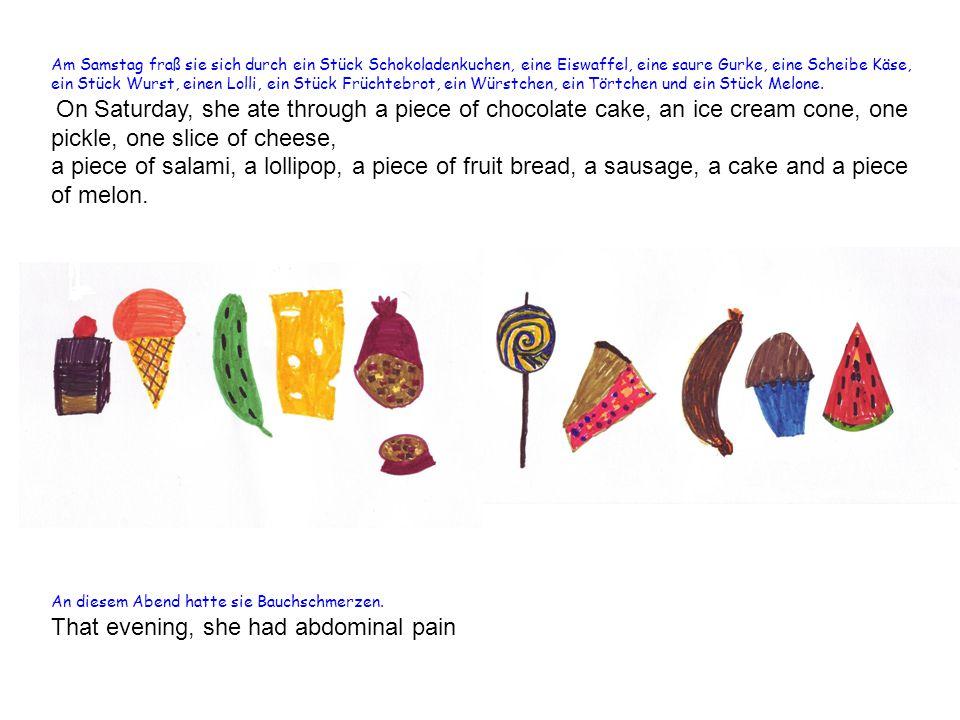 Am Samstag fraß sie sich durch ein Stück Schokoladenkuchen, eine Eiswaffel, eine saure Gurke, eine Scheibe Käse, ein Stück Wurst, einen Lolli, ein Stü