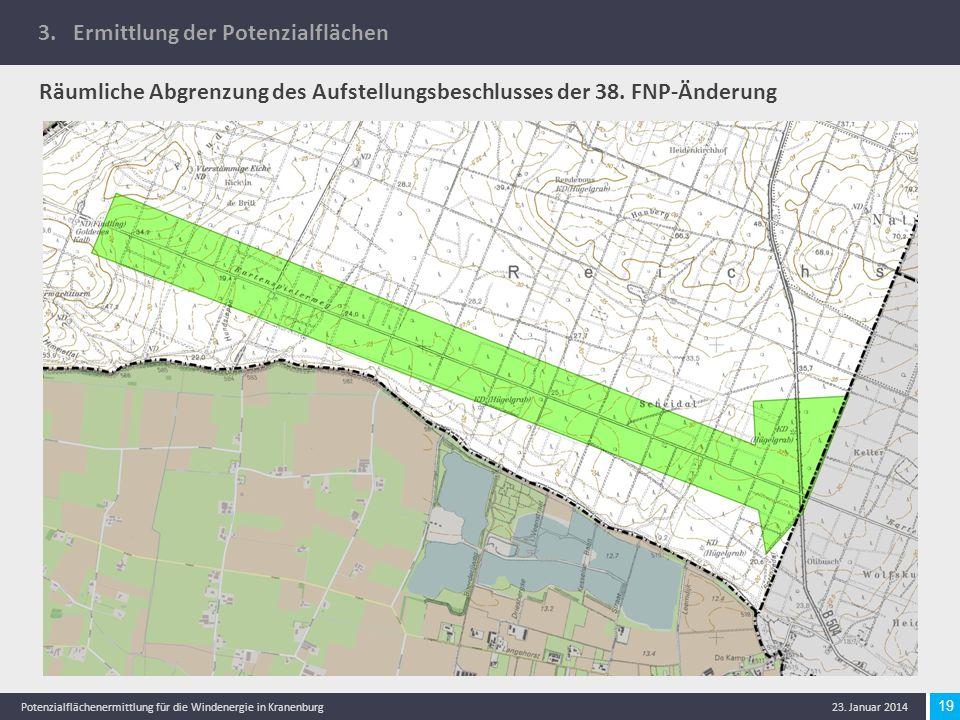 19 Potenzialflächenermittlung für die Windenergie in Kranenburg 23. Januar 2014 Räumliche Abgrenzung des Aufstellungsbeschlusses der 38. FNP-Änderung