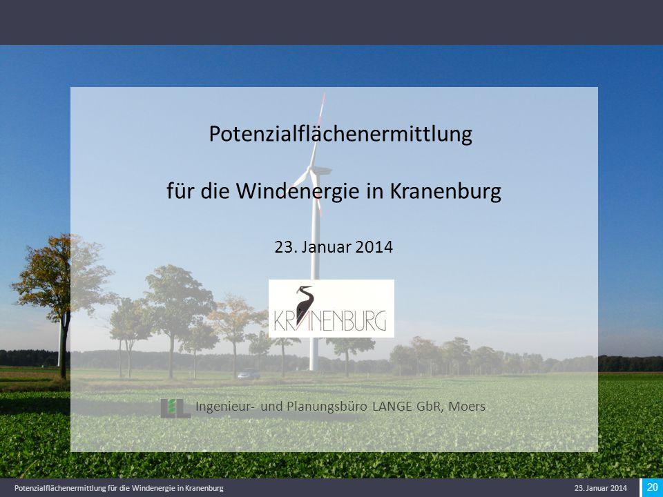 20 Potenzialflächenermittlung für die Windenergie in Kranenburg 23. Januar 2014 20 Potenzialflächenermittlung für die Windenergie in Kranenburg 23. Ja