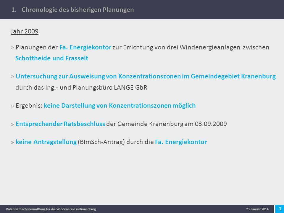 3 Potenzialflächenermittlung für die Windenergie in Kranenburg 23. Januar 2014 1. Chronologie des bisherigen Planungen Jahr 2009 » Planungen der Fa. E