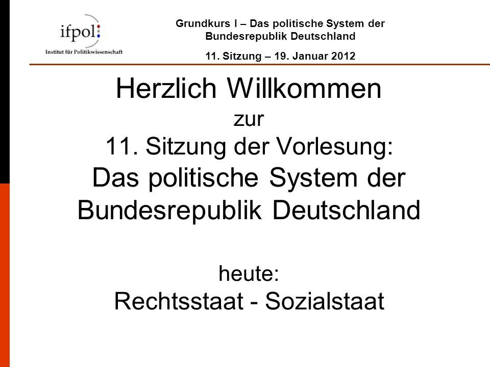 Grundkurs I – Das politische System der Bundesrepublik Deutschland 11. Sitzung – 19. Januar 2012 Herzlich Willkommen zur 11. Sitzung der Vorlesung: Da