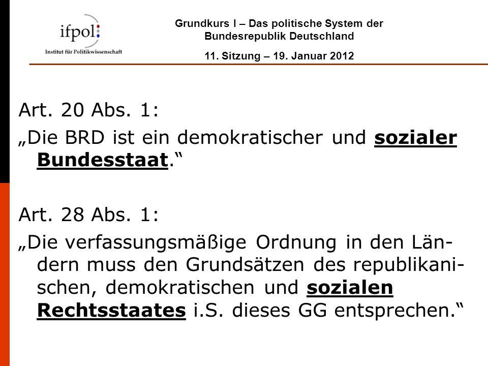 """Grundkurs I – Das politische System der Bundesrepublik Deutschland 11. Sitzung – 19. Januar 2012 Art. 20 Abs. 1: """"Die BRD ist ein demokratischer und s"""