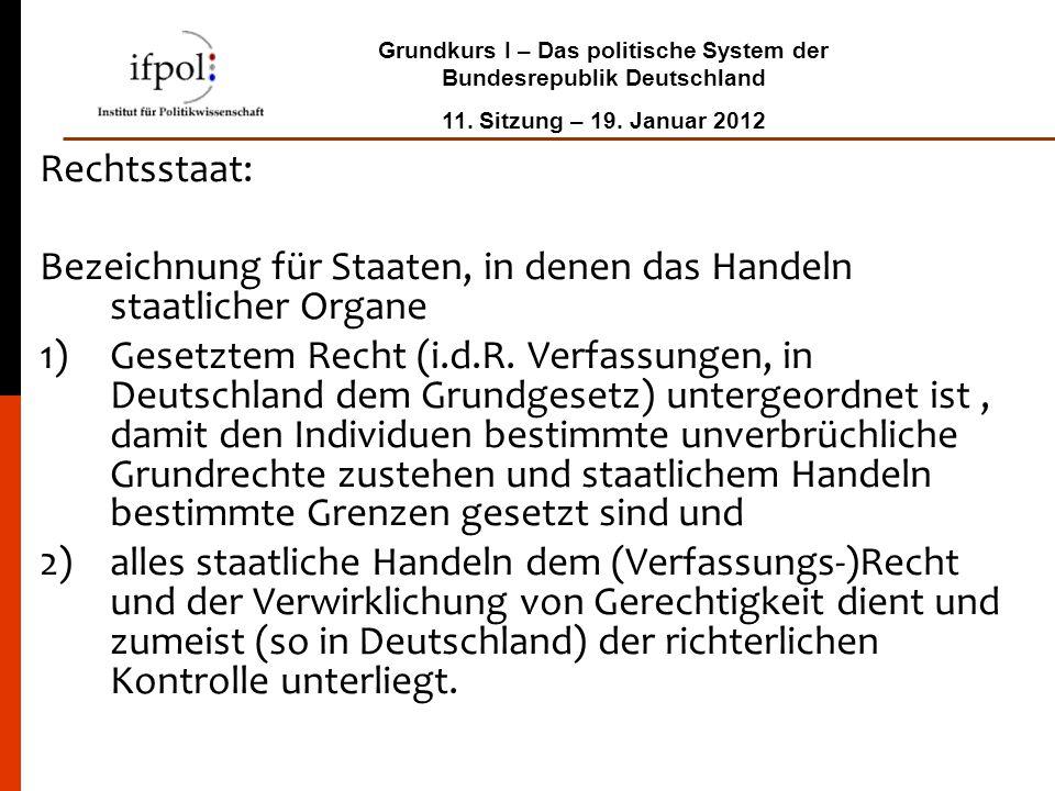 Grundkurs I – Das politische System der Bundesrepublik Deutschland 11. Sitzung – 19. Januar 2012 Rechtsstaat: Bezeichnung für Staaten, in denen das Ha