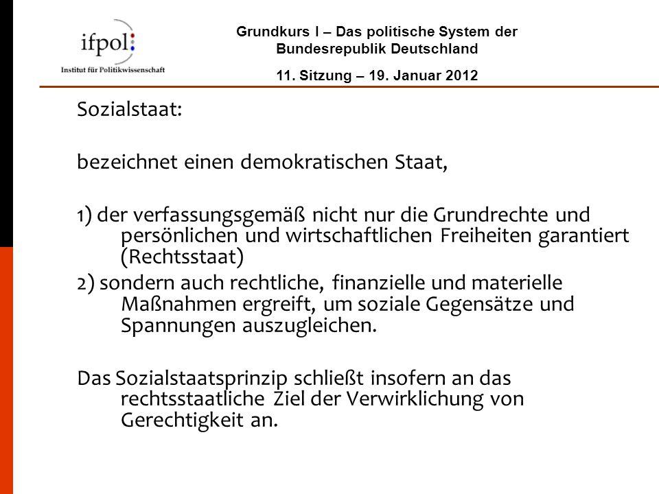 Grundkurs I – Das politische System der Bundesrepublik Deutschland 11. Sitzung – 19. Januar 2012 Sozialstaat: bezeichnet einen demokratischen Staat, 1