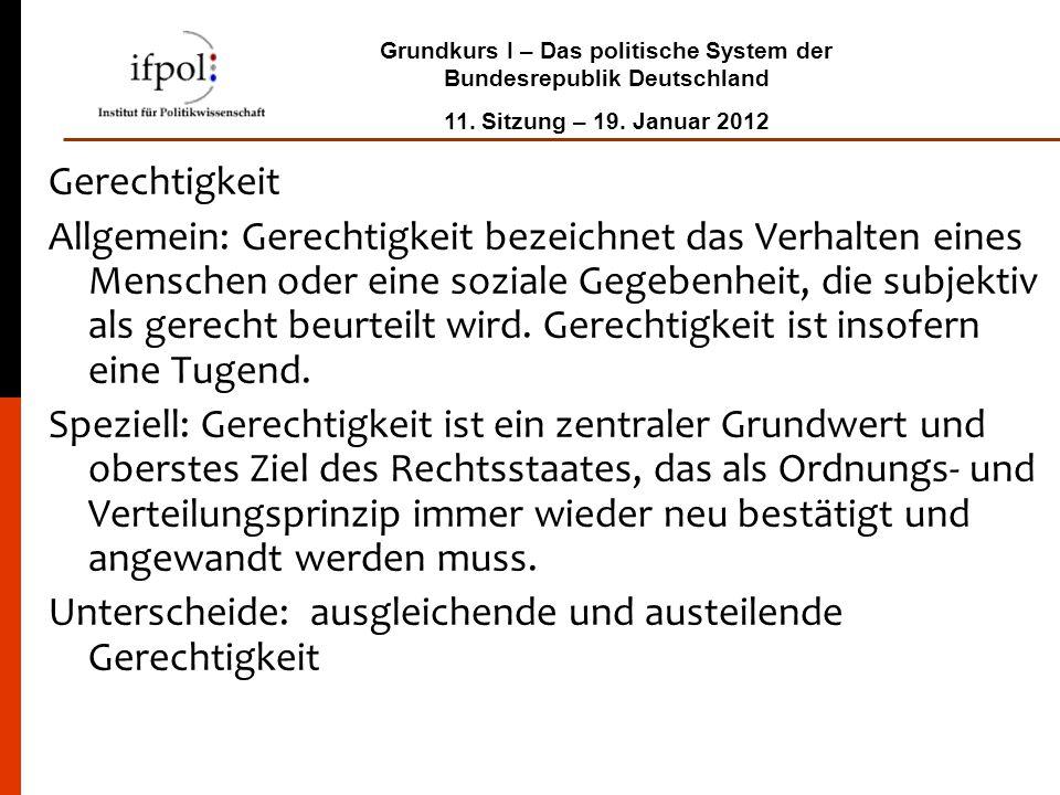 Grundkurs I – Das politische System der Bundesrepublik Deutschland 11. Sitzung – 19. Januar 2012 Gerechtigkeit Allgemein: Gerechtigkeit bezeichnet das