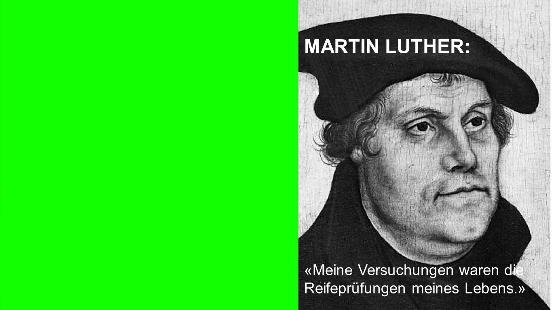 Luther MARTIN LUTHER: «Meine Versuchungen waren die Reifeprüfungen meines Lebens.»