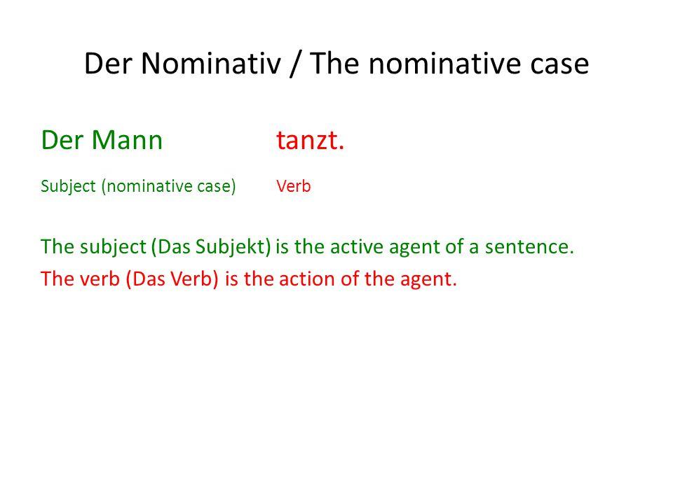 Der Nominativ / The nominative case Der Mann tanzt.