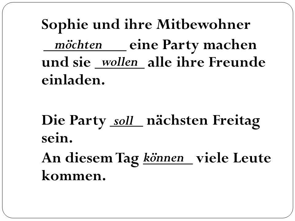 Sophie und ihre Mitbewohner __________ eine Party machen und sie ______ alle ihre Freunde einladen.