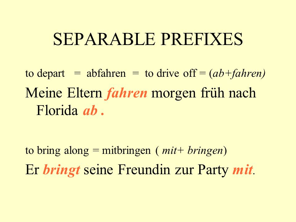 SEPARABLE PREFIXES ab an auf aus ein her hin mit um weg weiter zu zurück off, away on, at up, open out of (prefix) in toward away with, along indicating change away further, continue to, closed back