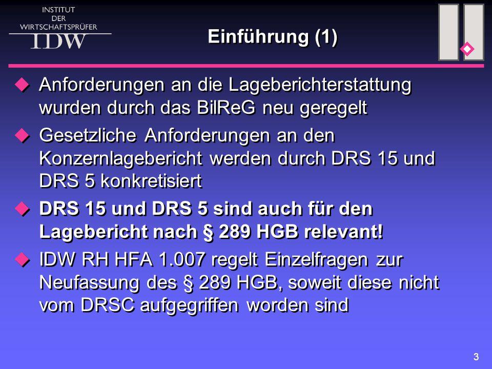 3 Einführung (1)  Anforderungen an die Lageberichterstattung wurden durch das BilReG neu geregelt  Gesetzliche Anforderungen an den Konzernlagebericht werden durch DRS 15 und DRS 5 konkretisiert  DRS 15 und DRS 5 sind auch für den Lagebericht nach § 289 HGB relevant.