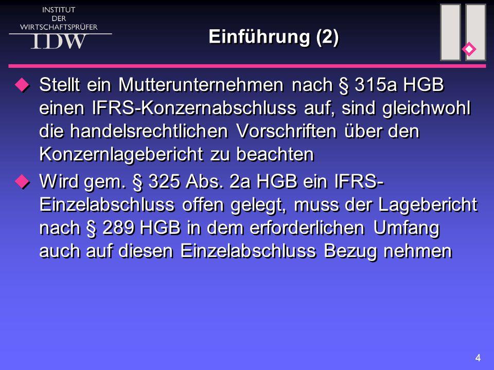 4 Einführung (2)  Stellt ein Mutterunternehmen nach § 315a HGB einen IFRS-Konzernabschluss auf, sind gleichwohl die handelsrechtlichen Vorschriften über den Konzernlagebericht zu beachten  Wird gem.