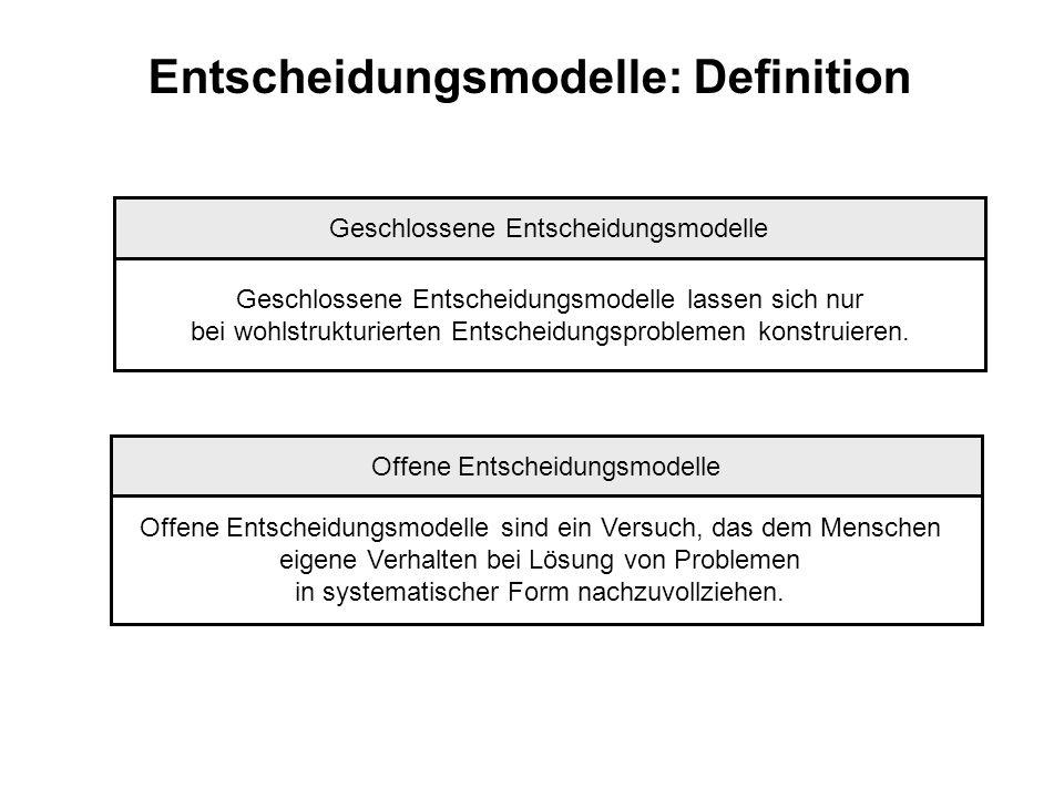 Entscheidungsmodelle: Definition Geschlossene Entscheidungsmodelle Geschlossene Entscheidungsmodelle lassen sich nur bei wohlstrukturierten Entscheidu