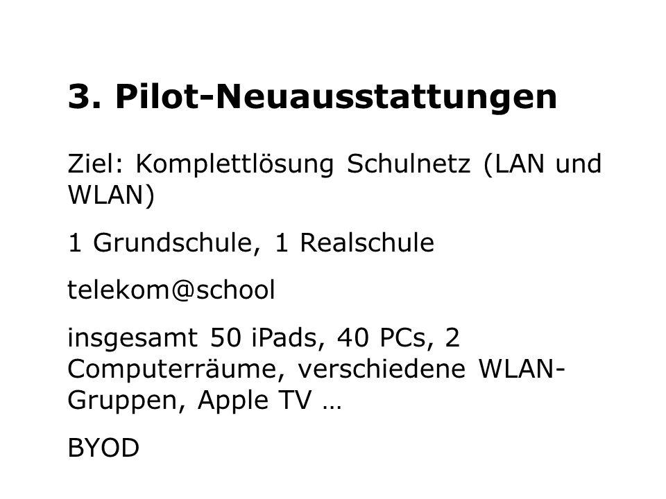 3. Pilot-Neuausstattungen Ziel: Komplettlösung Schulnetz (LAN und WLAN) 1 Grundschule, 1 Realschule telekom@school insgesamt 50 iPads, 40 PCs, 2 Compu
