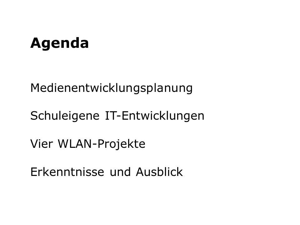 Agenda Medienentwicklungsplanung Schuleigene IT-Entwicklungen Vier WLAN-Projekte Erkenntnisse und Ausblick