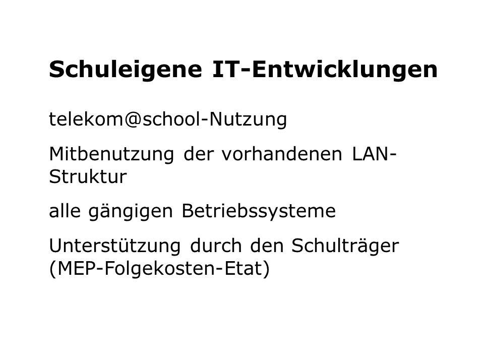 Schuleigene IT-Entwicklungen telekom@school-Nutzung Mitbenutzung der vorhandenen LAN- Struktur alle gängigen Betriebssysteme Unterstützung durch den S