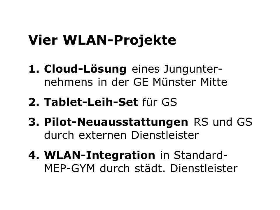 Vier WLAN-Projekte 1.Cloud-Lösung eines Jungunter- nehmens in der GE Münster Mitte 2.Tablet-Leih-Set für GS 3.Pilot-Neuausstattungen RS und GS durch e
