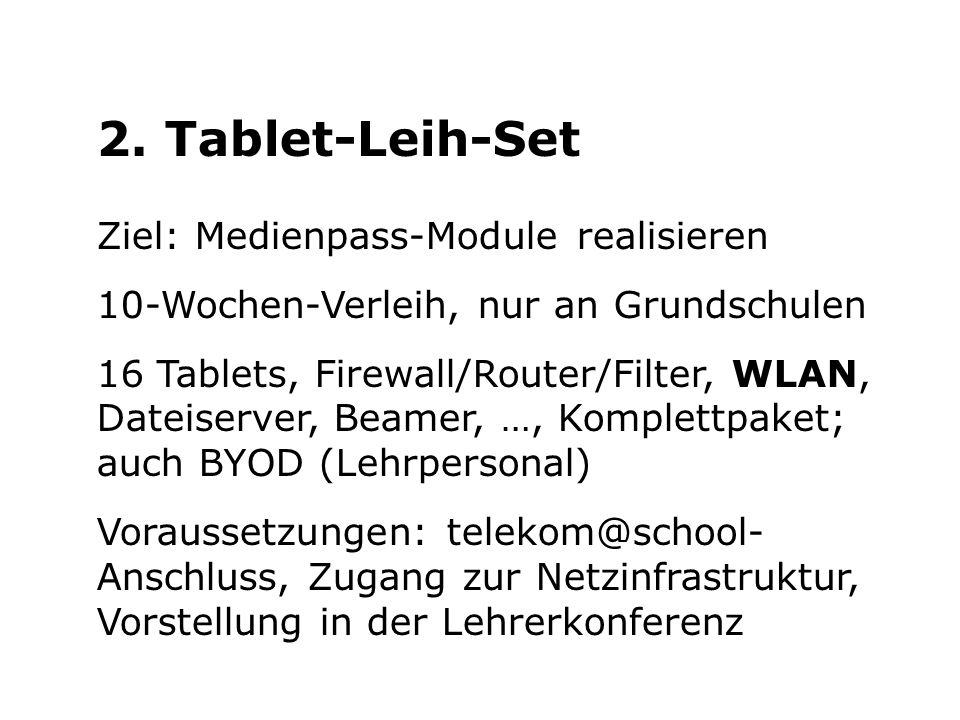 2. Tablet-Leih-Set Ziel: Medienpass-Module realisieren 10-Wochen-Verleih, nur an Grundschulen 16 Tablets, Firewall/Router/Filter, WLAN, Dateiserver, B
