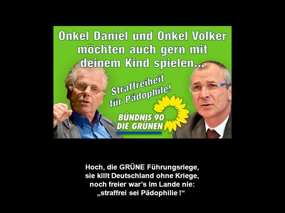 """Hoch, die GRÜNE Führungsriege, sie killt Deutschland ohne Kriege, noch freier war's im Lande nie: """"straffrei sei Pädophilie !"""