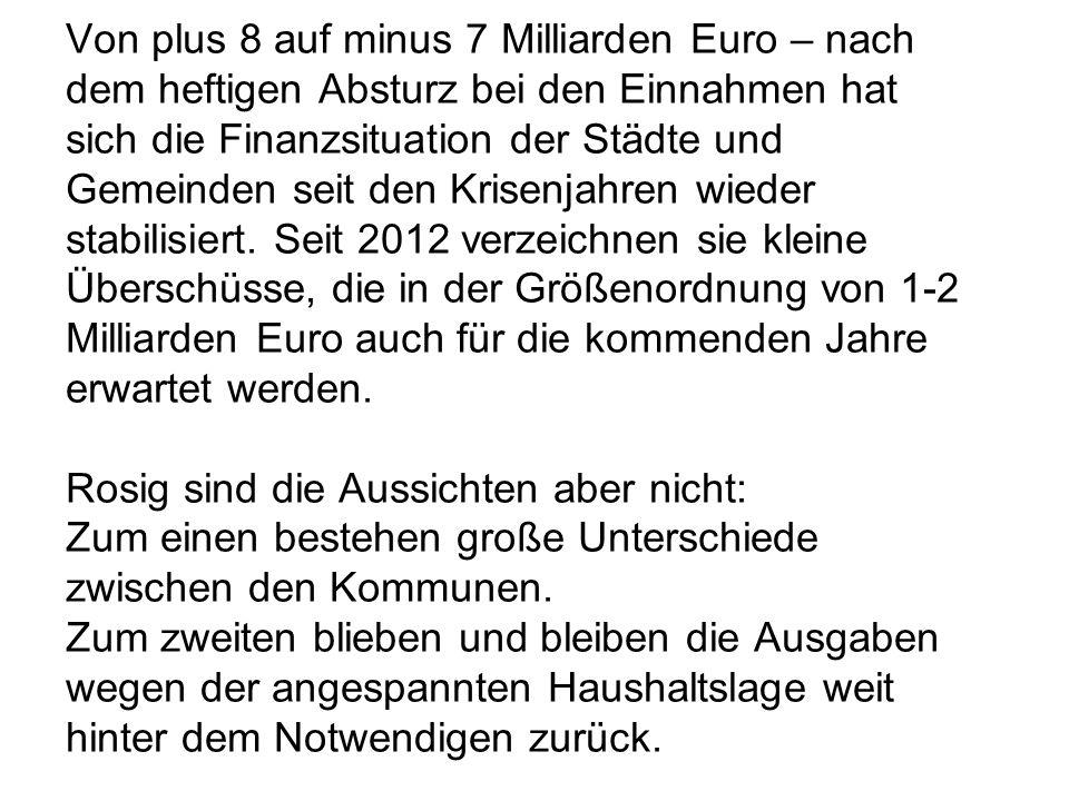 Von plus 8 auf minus 7 Milliarden Euro – nach dem heftigen Absturz bei den Einnahmen hat sich die Finanzsituation der Städte und Gemeinden seit den Krisenjahren wieder stabilisiert.