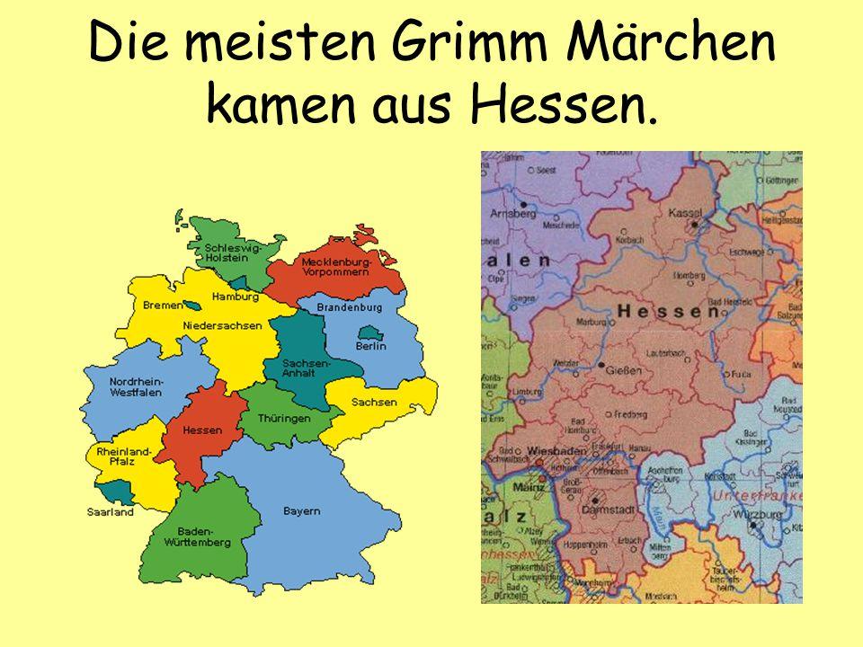 Die meisten Grimm Märchen kamen aus Hessen.