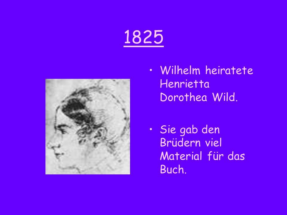1825 Wilhelm heiratete Henrietta Dorothea Wild. Sie gab den Brüdern viel Material für das Buch.