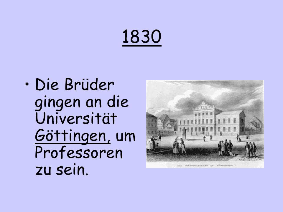 1830 Die Brüder gingen an die Universität Göttingen, um Professoren zu sein.