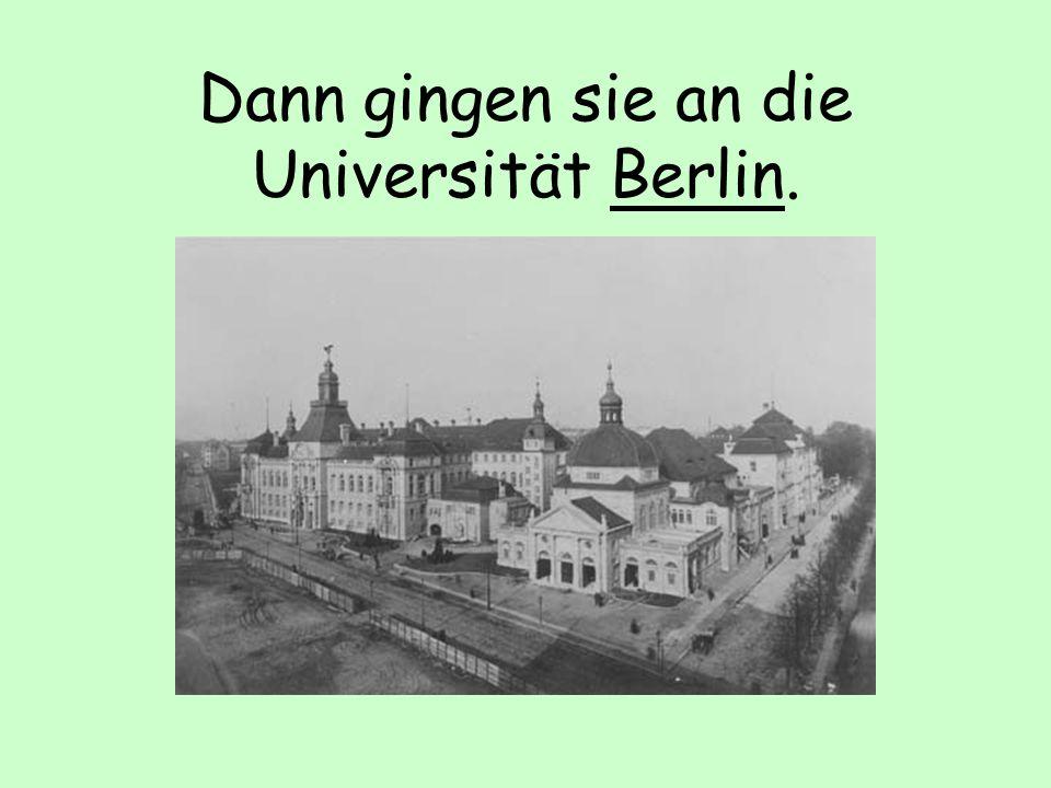 Dann gingen sie an die Universität Berlin.