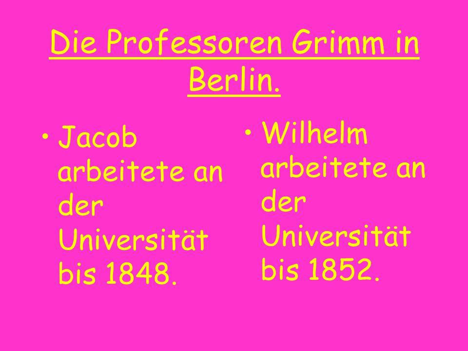 Die Professoren Grimm in Berlin. Jacob arbeitete an der Universität bis 1848. Wilhelm arbeitete an der Universität bis 1852.