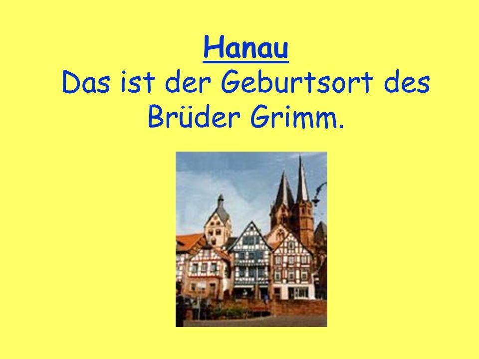 Hanau Das ist der Geburtsort des Brüder Grimm.