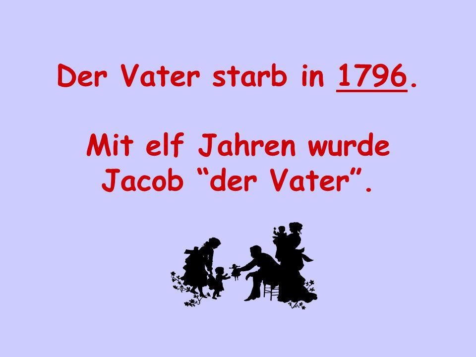 """Der Vater starb in 1796. Mit elf Jahren wurde Jacob """"der Vater""""."""