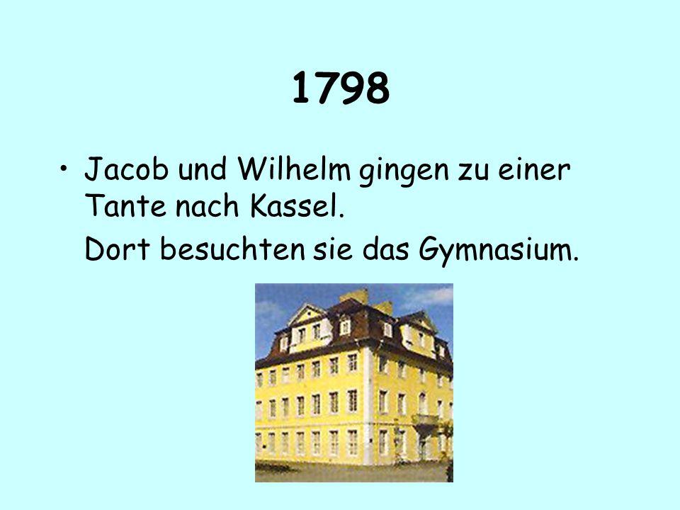 1798 Jacob und Wilhelm gingen zu einer Tante nach Kassel. Dort besuchten sie das Gymnasium.