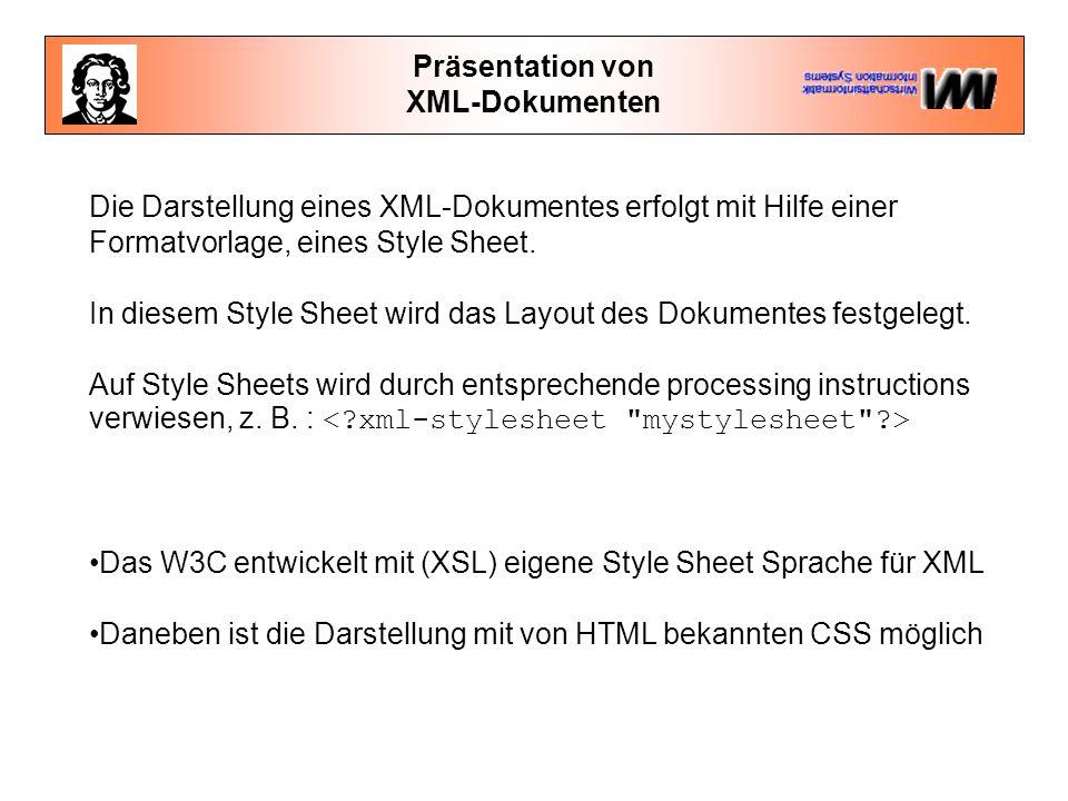 Präsentation von XML-Dokumenten Die Darstellung eines XML-Dokumentes erfolgt mit Hilfe einer Formatvorlage, eines Style Sheet.