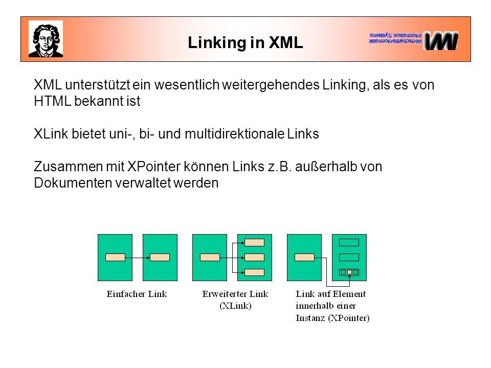 Linking in XML XML unterstützt ein wesentlich weitergehendes Linking, als es von HTML bekannt ist XLink bietet uni-, bi- und multidirektionale Links Zusammen mit XPointer können Links z.B.