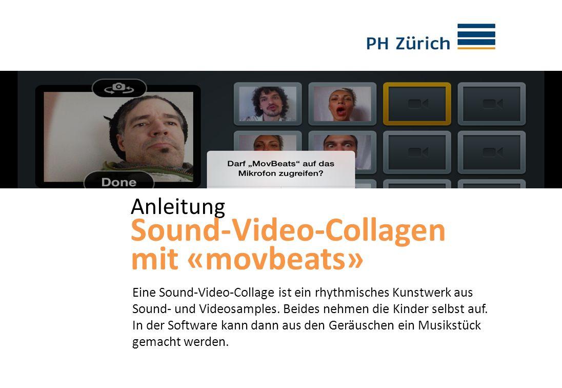 Anleitung Sound-Video-Collagen mit «movbeats» Eine Sound-Video-Collage ist ein rhythmisches Kunstwerk aus Sound- und Videosamples. Beides nehmen die K