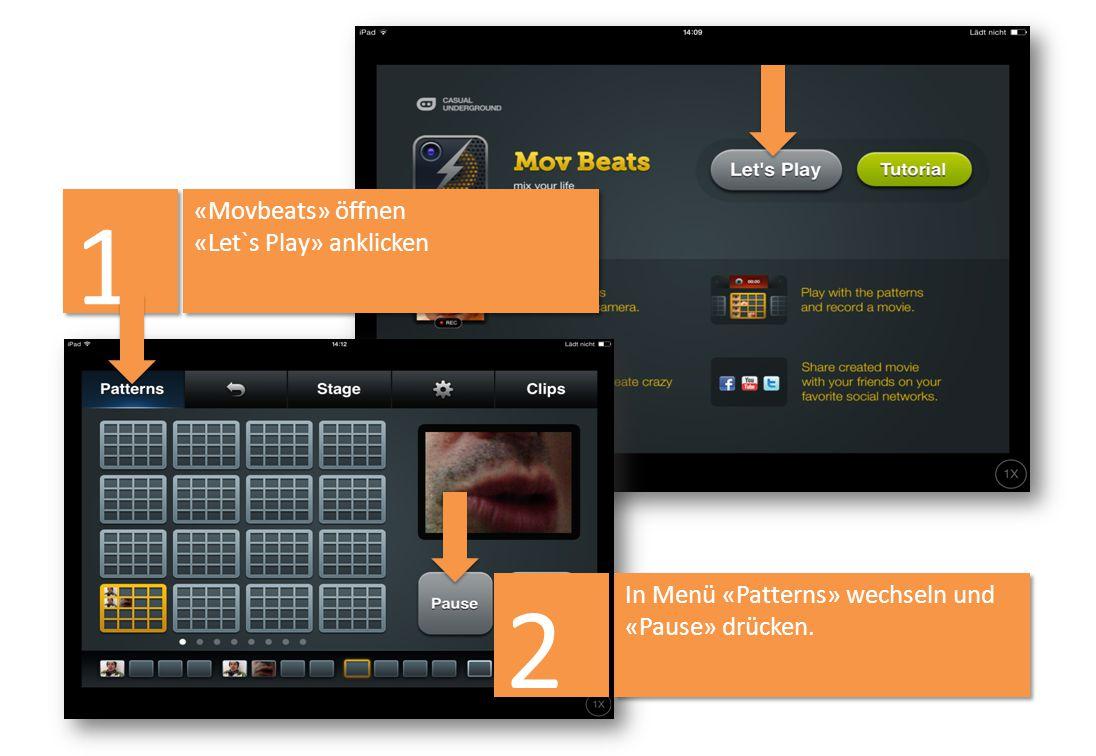 «Movbeats» öffnen «Let`s Play» anklicken «Movbeats» öffnen «Let`s Play» anklicken 1 1 In Menü «Patterns» wechseln und «Pause» drücken. 2 2