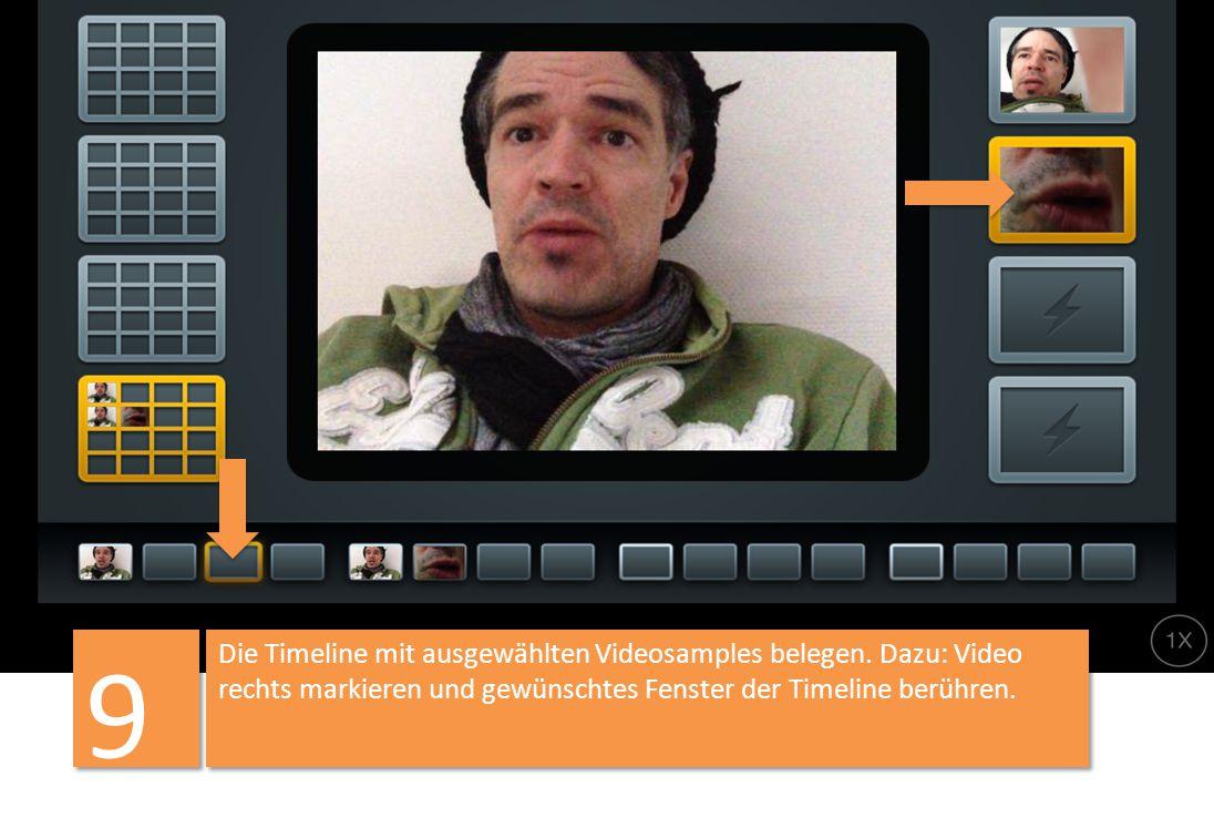 Die Timeline mit ausgewählten Videosamples belegen. Dazu: Video rechts markieren und gewünschtes Fenster der Timeline berühren. 9 9