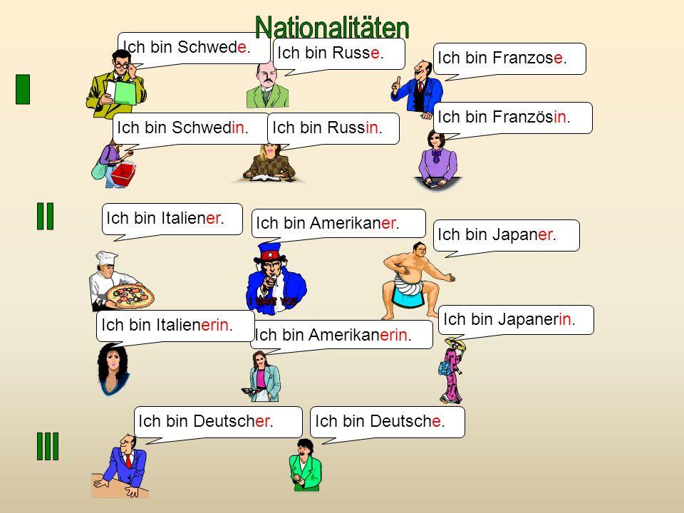Ich bin Schwede. Ich bin Russe. Ich bin Franzose. Ich bin Italiener. Ich bin Amerikaner. Ich bin Japaner. Ich bin Deutscher. Ich bin Schwedin.Ich bin