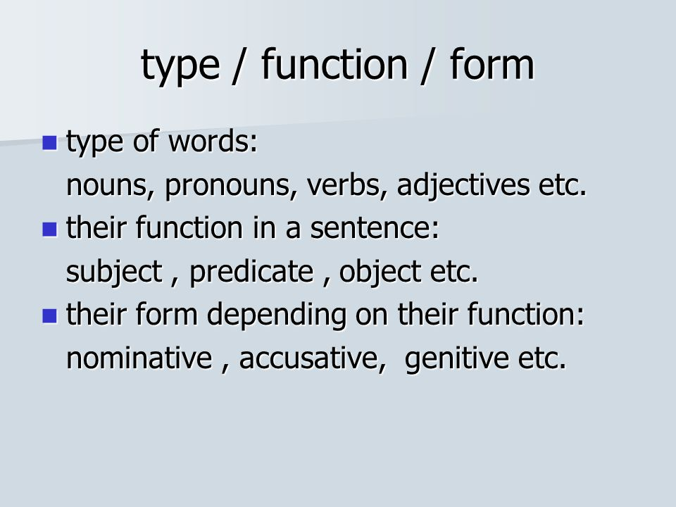 type / function / form type of words: type of words: nouns, pronouns, verbs, adjectives etc.