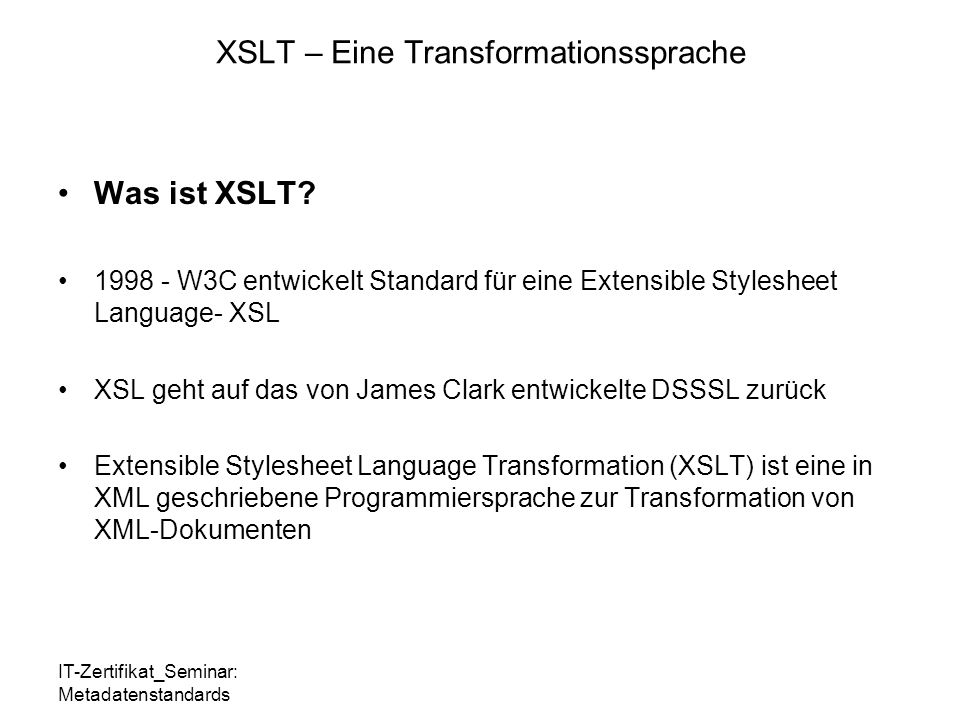 IT-Zertifikat_Seminar: Metadatenstandards XSLT – Eine Transformationssprache Was ist XSLT.