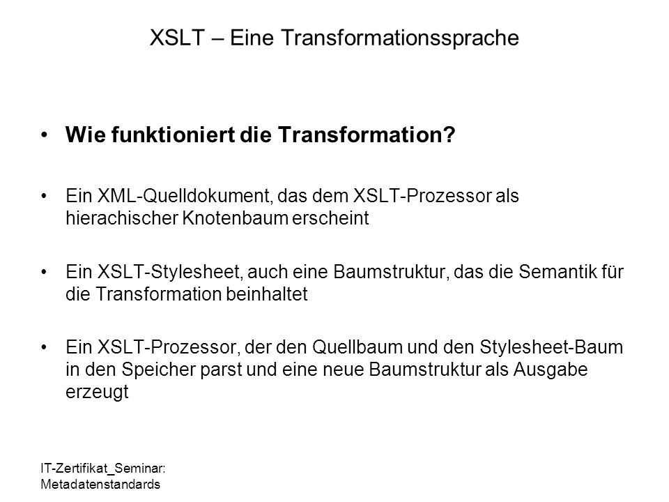IT-Zertifikat_Seminar: Metadatenstandards XSLT – Eine Transformationssprache Wie funktioniert die Transformation.