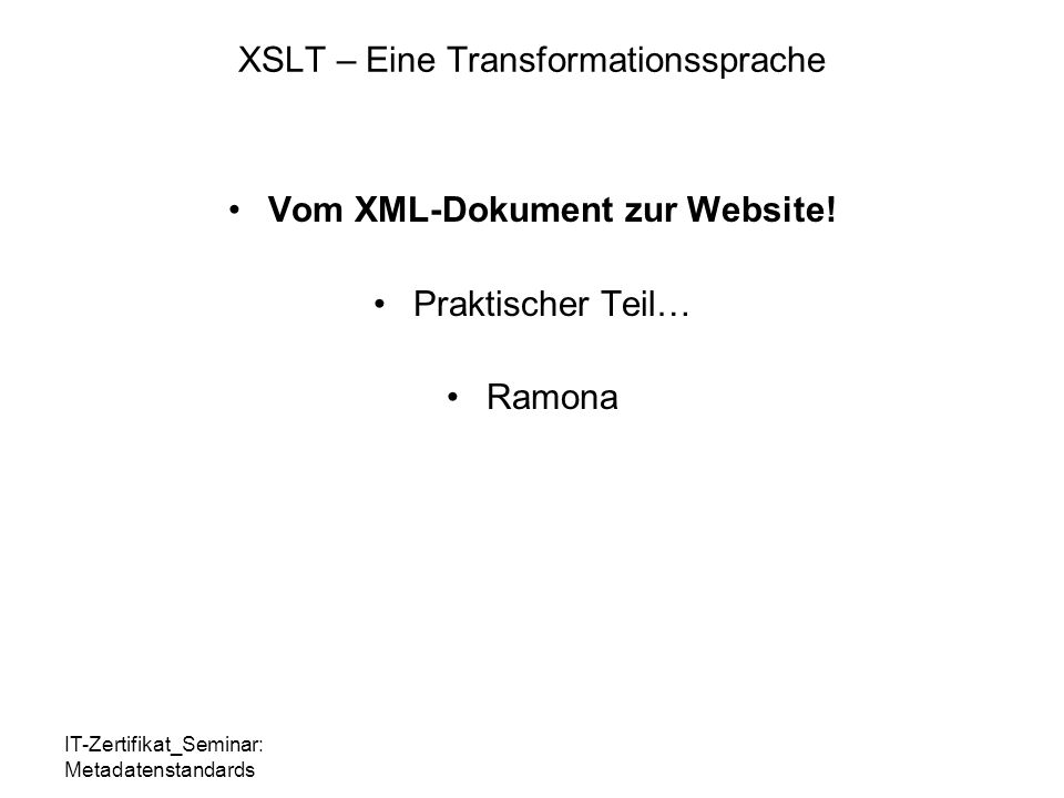 IT-Zertifikat_Seminar: Metadatenstandards XSLT – Eine Transformationssprache Vom XML-Dokument zur Website.