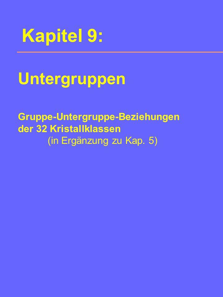 Kapitel 9: Gruppe-Untergruppe-Beziehungen der 32 Kristallklassen (in Ergänzung zu Kap.