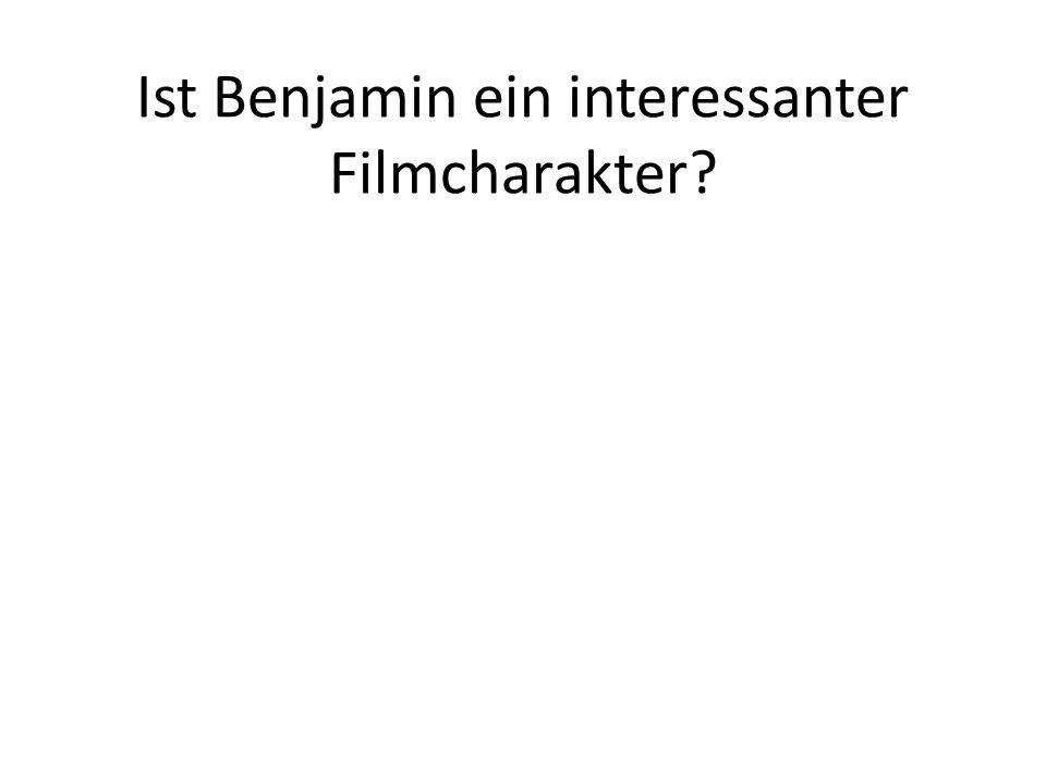 Ist Benjamin ein interessanter Filmcharakter