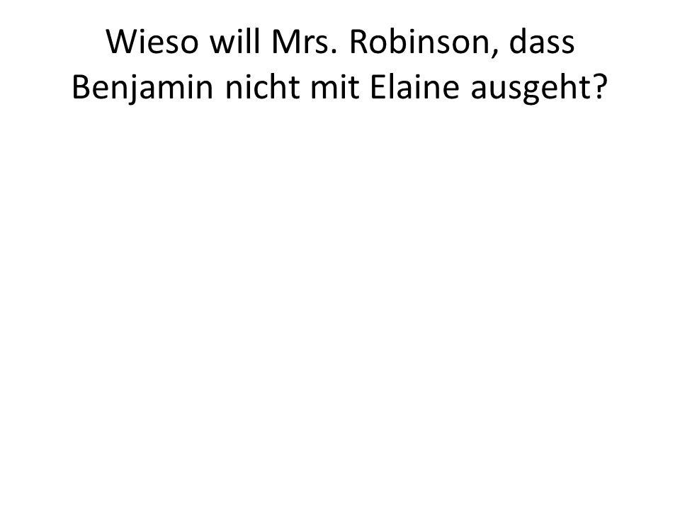 Wieso will Mrs. Robinson, dass Benjamin nicht mit Elaine ausgeht