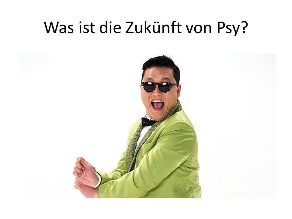 Was ist die Zukünft von Psy?
