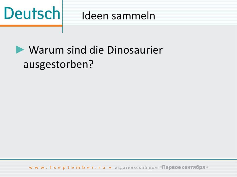 Ideen sammeln ► Warum sind die Dinosaurier ausgestorben?