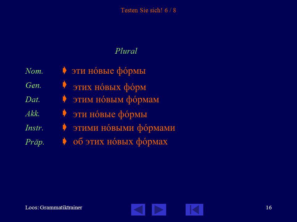 Loos: Grammatiktrainer17 Testen Sie sich.7 / 8 Plural Nom.