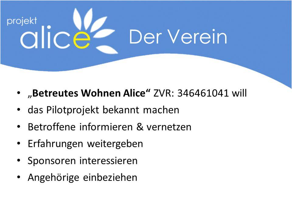 """""""Betreutes Wohnen Alice ZVR: 346461041 will das Pilotprojekt bekannt machen Betroffene informieren & vernetzen Erfahrungen weitergeben Sponsoren interessieren Angehörige einbeziehen Der Verein"""