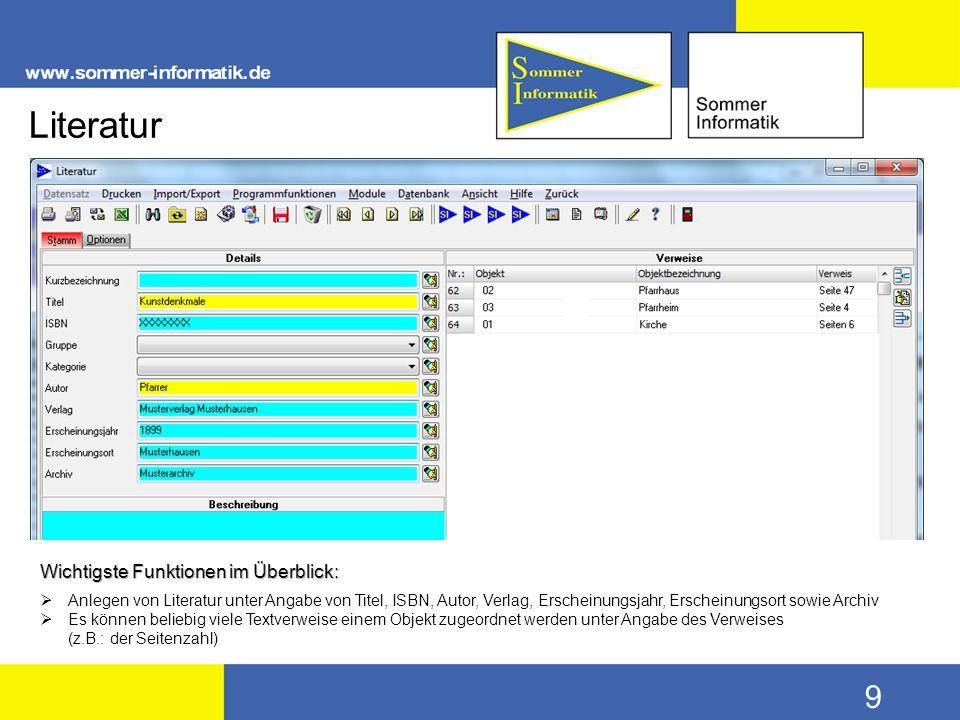 9 Literatur Wichtigste Funktionen im Überblick:  Anlegen von Literatur unter Angabe von Titel, ISBN, Autor, Verlag, Erscheinungsjahr, Erscheinungsort